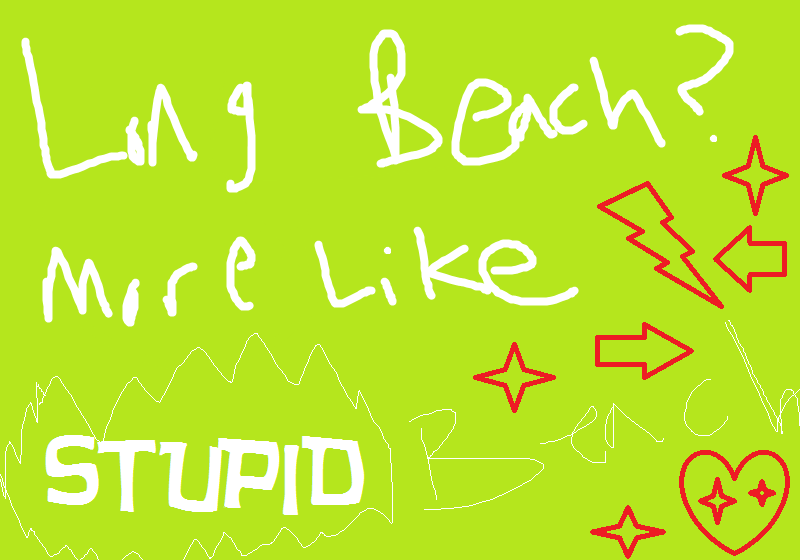 Long Beach?  More like STUPID Beach